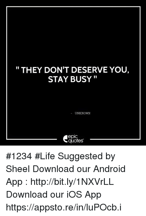 They Dont Deserve You Stay Busy Unknown Epic Quotes 1234 Life