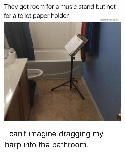 Memes, Music, and 🤖: They got room for a music stand but not  for a toilet paper holder  @highfiveexpert I can't imagine dragging my harp into the bathroom.