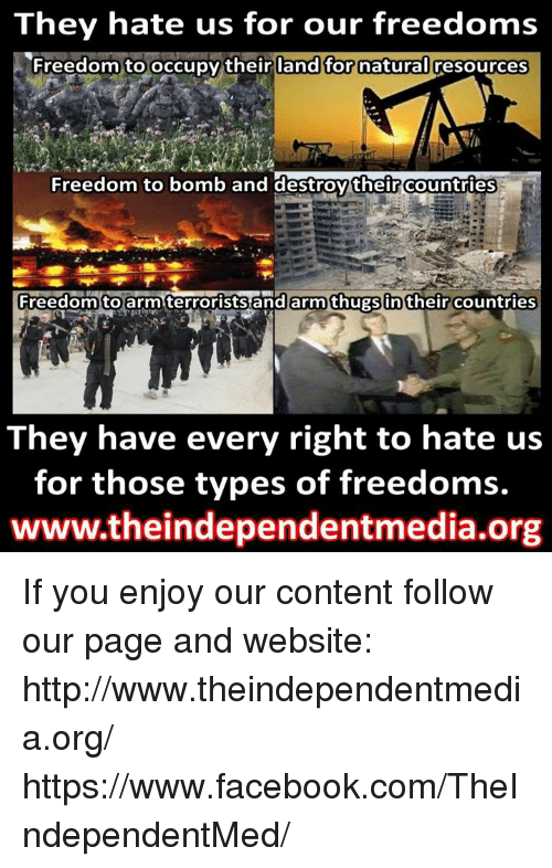 Our Freedoms Where Are They >> They Hate Us For Our Freedoms Freedom Tooccupy Their Land For