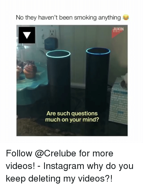 Instagram, Memes, and Smoking: they haven't been smoking anything  JUKIN  Are such questions  much on your mind? Follow @Crelube for more videos! - Instagram why do you keep deleting my videos?!