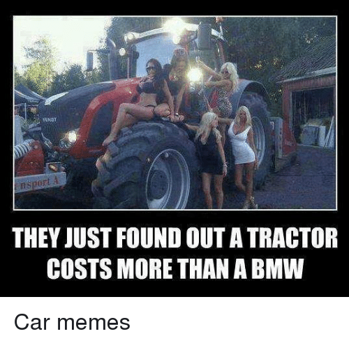 They Just Found Out A Tractor Costs More Thana Bmw Car