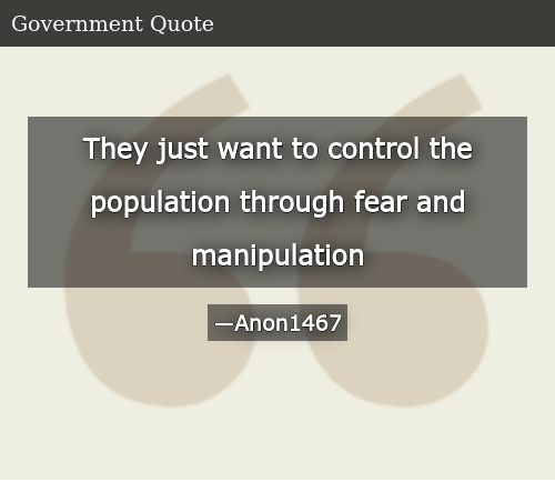 They Just Want to Control the Population Through Fear and ...