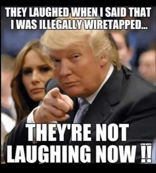 Memes, 🤖, and They: THEY LAUGHED WHEN I SAID THAT  LWAS ILLEGALLY WIRETAPPED  THEY RE NOT  LAUGHING NOW!!