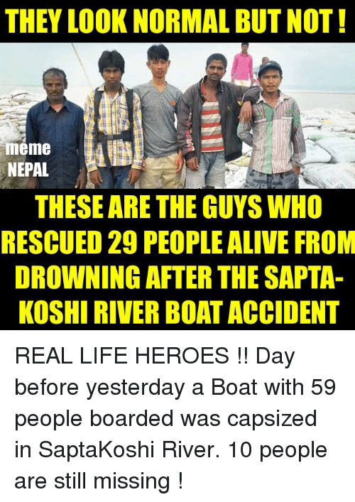 THEY LOOK NORMAL BUTNOT Meme NEPAL THESEARE THE GUYS WHO RESCUED - 29 real life heroes