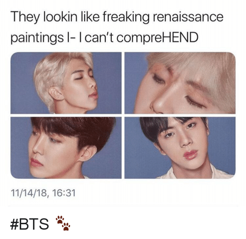 Paintings, Bts, and Renaissance: They lookin like freaking renaissance  paintings l- I can't compreHEND  11/14/18, 16:31 #BTS 🐾