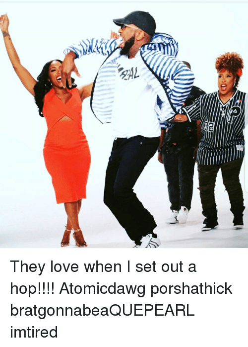 Love, Memes, and 🤖: They love when I set out a hop!!!! Atomicdawg porshathick bratgonnabeaQUEPEARL imtired