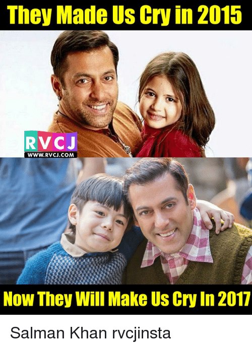 Memes, Salman Khan, and 🤖: They Made Us Cry in 2015  RV C J  WWW. RVCJ.COM  Now They Will Make Us Cry In 2017 Salman Khan rvcjinsta