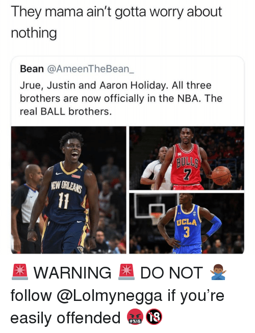 Memes, Nba, and The Real: They mama ain't gotta worry about  nothing  Bean @AmeenTheBean_  Jrue, Justin and Aaron Holiday. All three  brothers are now officially in the NBA. The  real BALL brothers.  so  BULL  EW ORLEANS  Il  UCLA 🚨 WARNING 🚨 DO NOT 🙅🏾‍♂️ follow @Lolmynegga if you're easily offended 🤬🔞