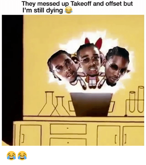 Funny, Offset, and They: They messed up Takeoff and offset but  I'm still dying 😂😂