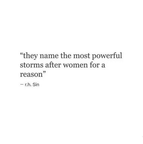 """Women, Powerful, and Reason: """"they name the most powerful  storms after women for a  reason""""  05  r.h. Sin"""