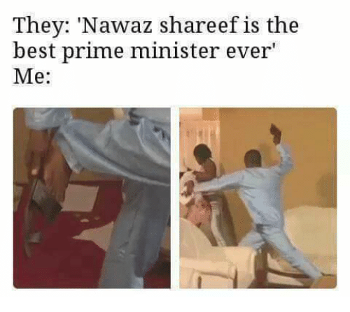 """Memes, 🤖, and Prime Minister: They: Nawaz Shareef is the  best prime minister ever""""  Me"""
