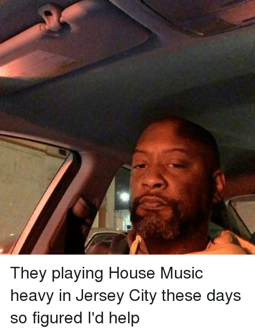 Funny playing house memes of 2017 on you joke for New jersey house music