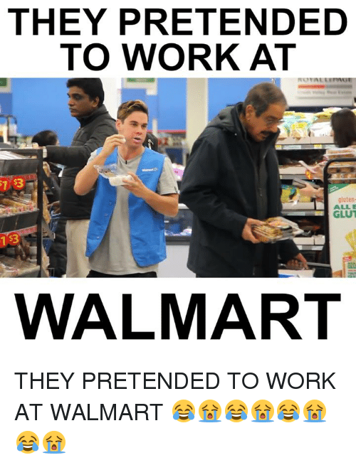 they pretended to work at gluten walmart they pretended to 16265139 ✅ 25 best memes about working at walmart working at walmart memes