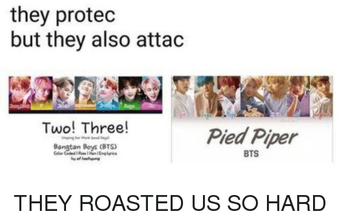 Bts, Pied Piper, and Piper: they protec  but they also attac  Two! Three!  Pied Piper  BTS THEY ROASTED US SO HARD