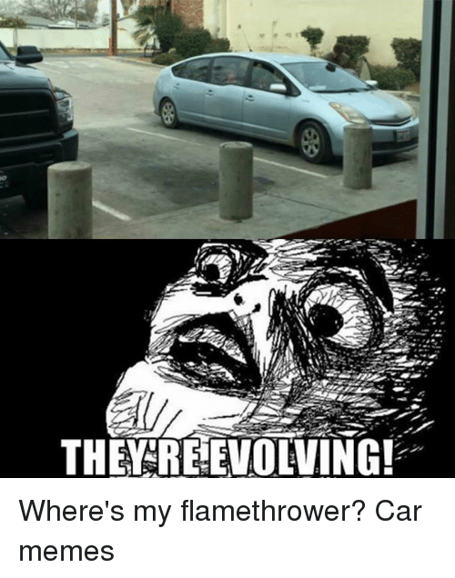 They Reeevolving Where S My Flamethrower Car Memes Cars Meme On