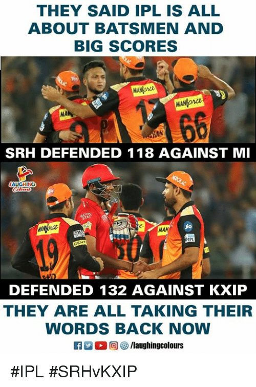 Indianpeoplefacebook, Back, and Ipl: THEY SAID IPL IS ALL  ABOUT BATSMEN AND  BIG SCORES  MAN on  MANonce  MA  SRH DEFENDED 118 AGAINST MI  io  MAN  DEFENDED 132 AGAINST KXIP  THEY ARE ALL TAKING THEIR  WORDS BACK NOW  0回  /laughingcolours #IPL #SRHvKXIP