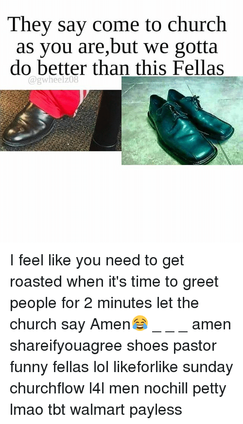 They say come to church as you are but we gotta do better than this memes and amen they say come to church as you are m4hsunfo