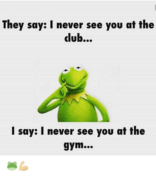 Gym, Never, and Dub: They say: I never see you at the  dub...  I say: I never see you at the  gym... 🐸💪🏼