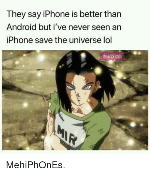 Android, Iphone, and Lol: They say iPhone is better than  Android but i've never seen an  iPhone save the universe lol  Maverick ishdar MehiPhOnEs.
