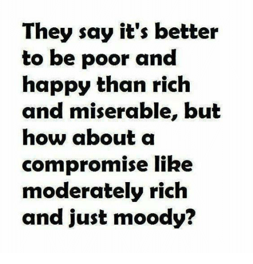 Dank, Happy, and 🤖: They say it's better  to be poor and  happy than rich  and miserable, but  how about a  compromise like  moderately rich  and just moody?