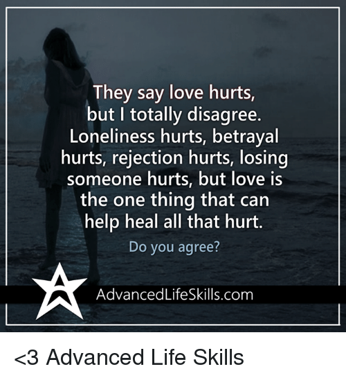 They Say Love Hurts But I Totally Disagree Loneliness Hurts Betrayal