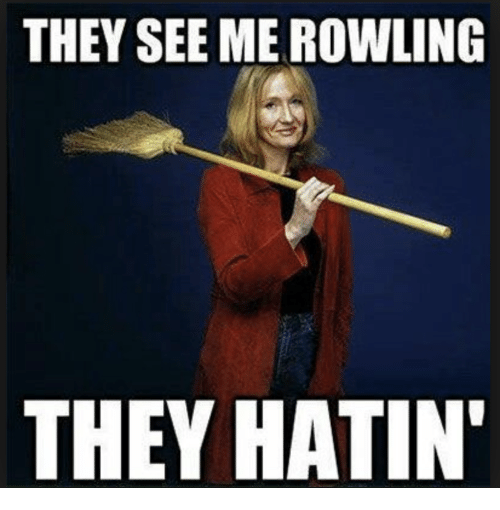 they-see-me-rowling-they-hatin-21939085.