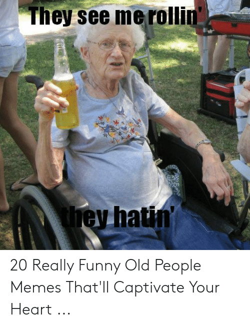 They See Merollin Ey Hatin 20 Really Funny Old People Memes That
