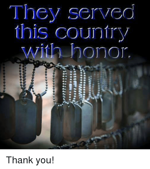 Memes, 🤖, and Honored: They served  this country  ith honor.  》》y Thank you!