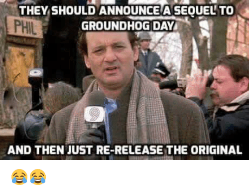 Memes, Groundhog Day, and 🤖: THEY SHOULD ANNOUNCE A SEOUEL TO  PHIL  GROUNDHOG DAY  AND THEN JUST RE-RELEASE THE ORIGINAL 😂😂