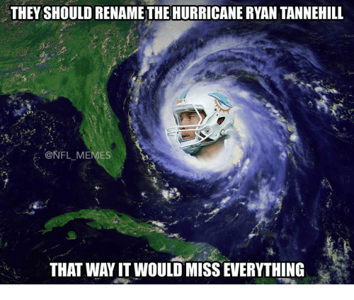 Meme, Memes, and Nfl: THEY SHOULDRENAME THE HURRICANE RYAN TANNEHILL  NFL MEMES  THAT WAYIT WOULD MISS EVERYTHING