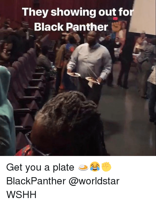 Memes, Worldstar, and Wshh: They showing out fo  Black Panther Get you a plate 🍛😂✊ BlackPanther @worldstar WSHH