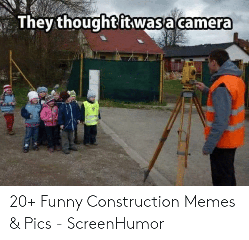 They Thought It Wasa Camera 20 Funny Construction Memes Pics