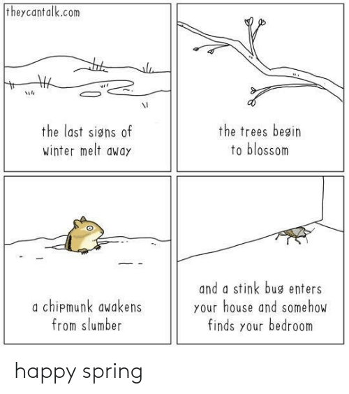 Winter, Happy, and House: theycantalk.com  VI  the last signs of  winter melt awdy  the trees besin  to blossom  a chipmunk awakens  from slumber  and a stink bug enters  your house and somehow  finds your bedroom happy spring