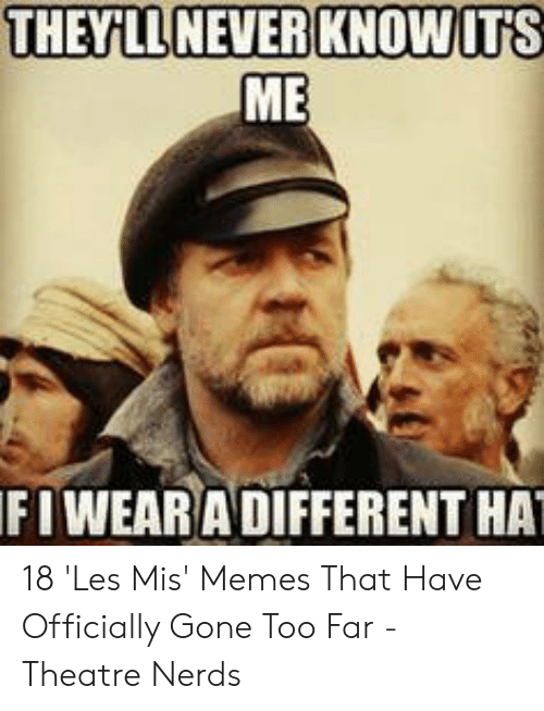 Theyillnever Knowits Me Fi Wearadifferent Ha 18 Les Mis Memes That Have Officially Gone Too Far Theatre Nerds Meme On Me Me