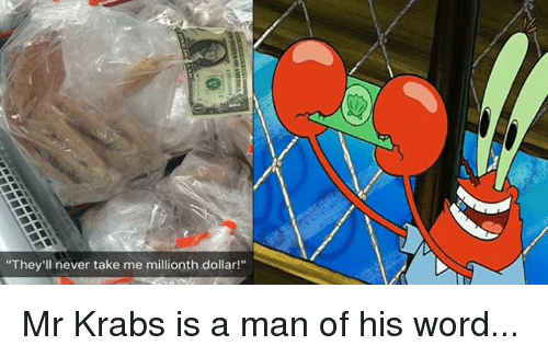 "Dank, 🤖, and Words: ""They'll never take me millionth dollar!"" Mr Krabs is a man of his word..."