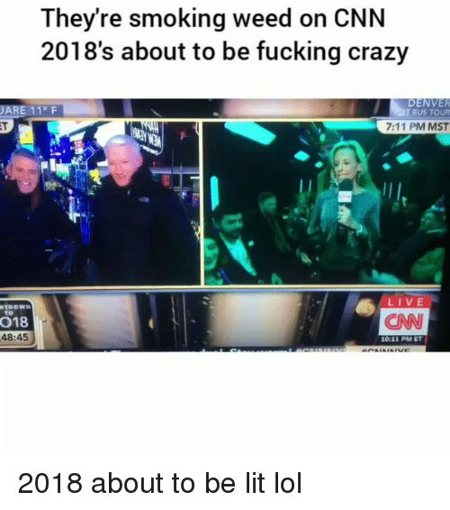 7/11, cnn.com, and Crazy: Theyre smoking weed on CNN  2018's about to be fucking crazy  DENVER  T BUS TOUR  ARE 11° F  ET  7:11 PM MST  LIVE  NTDOWN  018  48:45  CNN  10:11 PM ET 2018 about to be lit lol