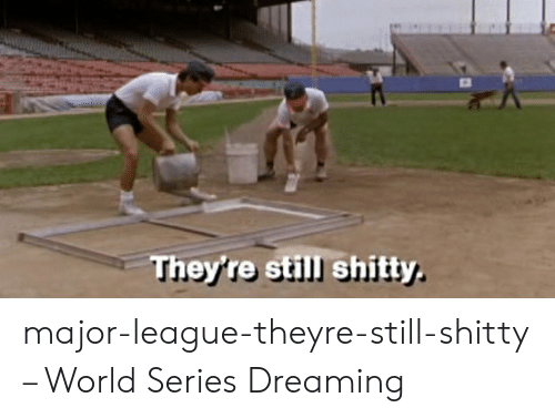 Image result for major league they're still shitty