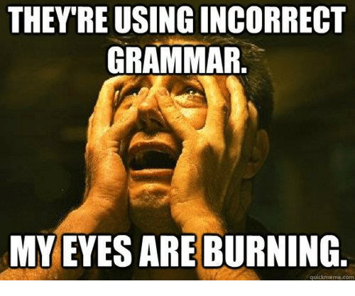 My Eyes Are Burning >> They Re Using Incorrect Grammar My Eyes Are Burning Quickmemecom
