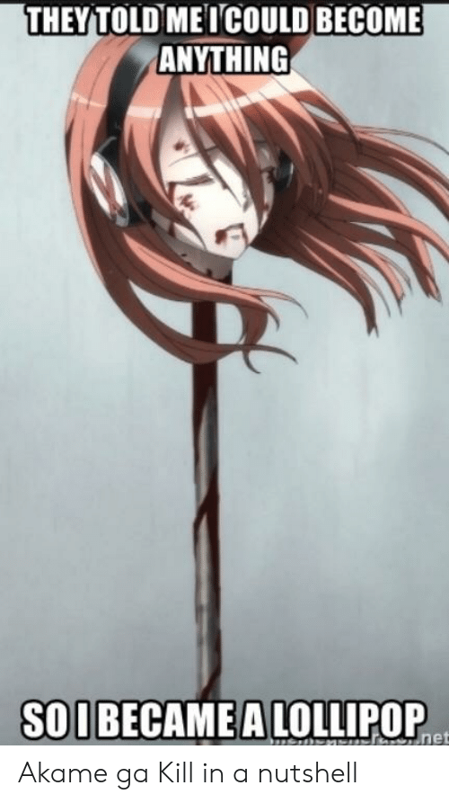 Theytold Meicould Become Anything Soubecamea Lollipop Akame Ga