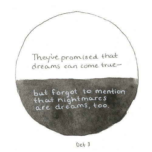 Thot, True, and Dreams: Theyve promised that  reams can come true-  but forqot to mention  thot nightmare s  are dreamS, too  Oct 3