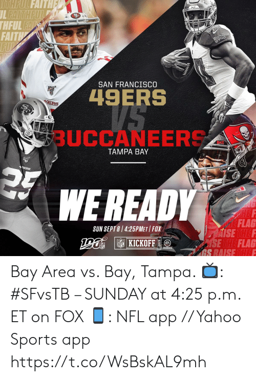 San Francisco 49ers, Memes, and Nfl: THFUL FAITHE  JL FAITHFULT  THFUL FAUS  FAITH  FUL  BULS  SAN FRANCISCO  49ERS  19ERS  BUCCANEERS  TAMPA BAY  49ERS  WEREADY  AG  HEF  HE FLAG  JAISE THE F  SE THE FLAG  AGS RAISE THEF  SUN SEPT 8 4:25PMET FOX  F KICKOFF  NFL  MADDEN  2019 Bay Area vs. Bay, Tampa.   📺: #SFvsTB – SUNDAY at 4:25 p.m. ET on FOX 📱: NFL app // Yahoo Sports app https://t.co/WsBskAL9mh