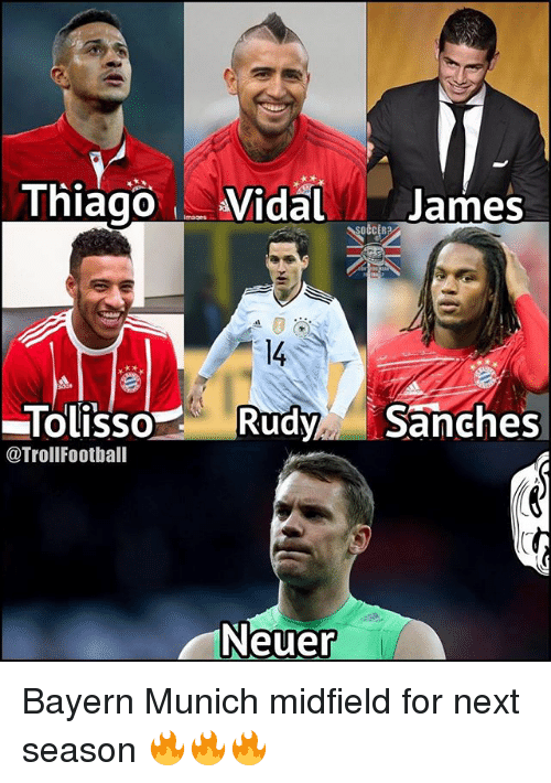 Memes, Bayern, and Bayern Munich: Thiago Vidal James  14  TolissoRudySanches  @TrollFootball  Neuer Bayern Munich midfield for next season 🔥🔥🔥