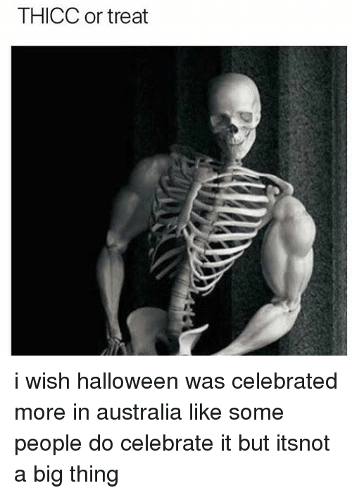 halloween memes and australia thicc or treat i wish halloween was celebrated more