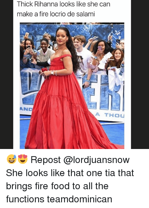 Fire, Food, and Memes: Thick Rihanna looks like she can  make a fire locrio de salami  AND  A THOU 😅😍 Repost @lordjuansnow ・・・ She looks like that one tia that brings fire food to all the functions teamdominican