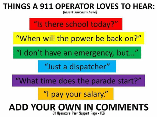 Memes Sarcasm And THINGS A 911 OPERATOR LOVES TO HEAR