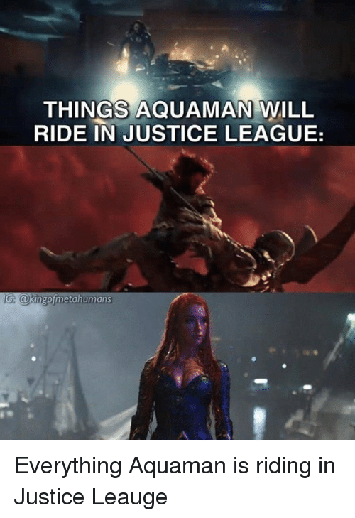 THINGS AQUAMAN WILL RIDE IN JUSTICE LEAGUE Ngofmetahumans ...