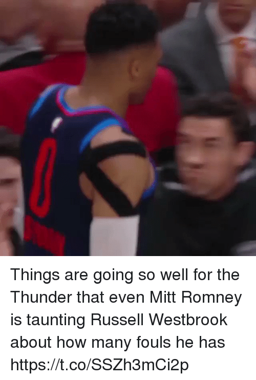 Russell Westbrook, Sports, and Mitt Romney: Things are going so well for the Thunder that even Mitt Romney is taunting Russell Westbrook about how many fouls he has https://t.co/SSZh3mCi2p