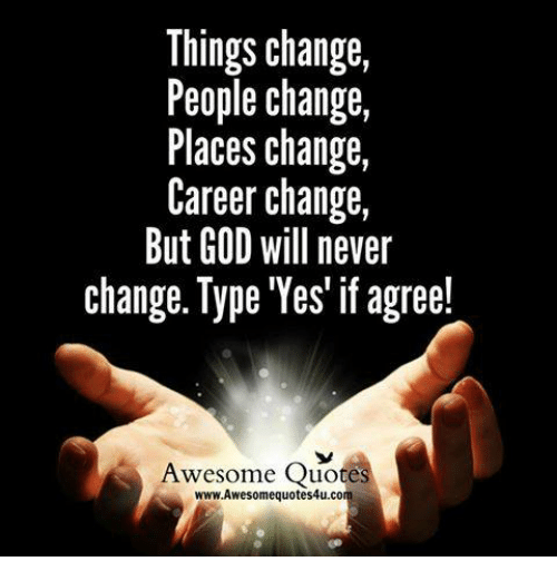 Things Change People Change Places Change Career Change But God Will