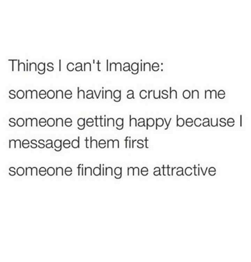 Things I Can't Imagine Someone Having a Crush on Me Someone