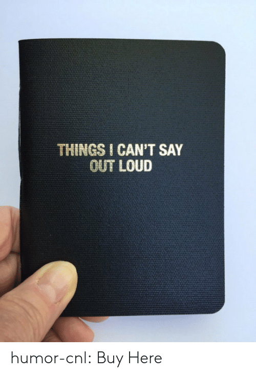 Target, Tumblr, and Blog: THINGS I CAN'T SAY  OUT LOUD humor-cnl:  Buy Here